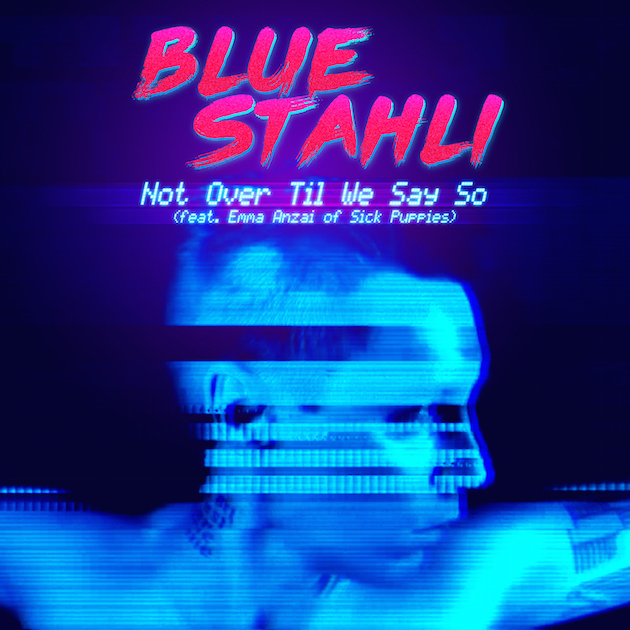'Blue Stahli - Not Over Til We Say So' Artwork